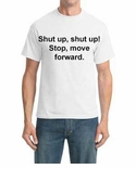 Shut Up, Shut Up, stop, move forward T-shirt