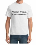 Winner, Winner, Chicken Dinner - T-Shirt
