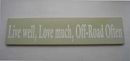 Handpainted Wooden Sign: Live Well, Love Much, Off-Road Often (white on sage green)