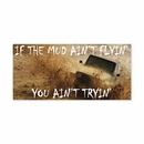 If the Mud Ain't Flyin' You Ain't Tryin' Decal Brown