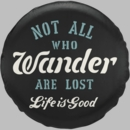 Life is Good Tire Cover Not All Who Wander Script Letters