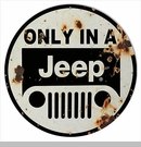 """Only In A Jeep Sign Reproduction 14"""" Round"""