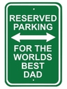 """Reserved Parking - """"For The Worlds Best Dad"""" Street Sign"""