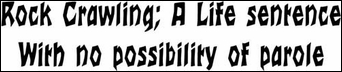 """""""Rock Crawling; a life sentence with no possibility of parole"""" Decal"""