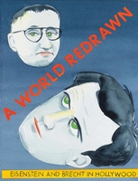 A World Redrawn: Eisenstein and Brecht in Hollywood