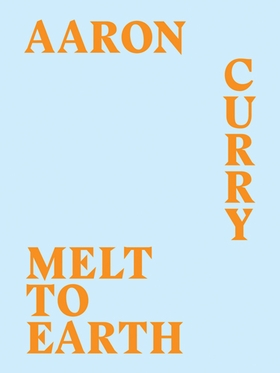 Aaron Curry: Melt to Earth