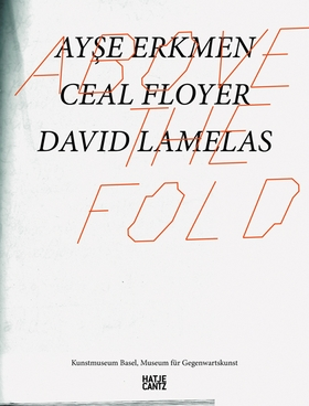Above the Fold: Ayse Erkmen, Ceal Floyer, David Lamelas