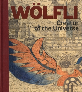Adolf Wölfli: Creator of the Universe