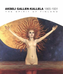 Akseli Gallen-Kallela: The Spirit of Finland