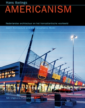 Americanism: Dutch Architecture and the Transatlantic Model