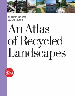 An Atlas of Recycled Landscapes