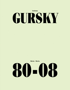 Andreas Gursky: Works 80-08