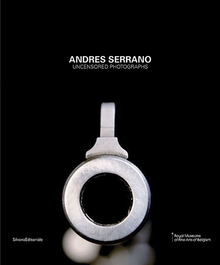 Andres Serrano: Uncensored Photographs