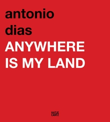 Antonio Dias: Anywhere Is My Land