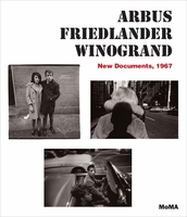 Arbus Friedlander Winogrand: New Documents, 1967