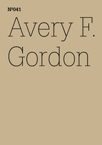 Avery F. Gordon: Notes for The Workhouse