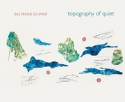 Bastienne Schmidt: Topography of Quiet
