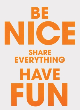 Be Nice Share Everything Have Fun