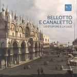 Bellotto and Canaletto: Wonder and Light