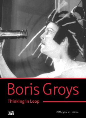 Boris Groys: Thinking in Loop