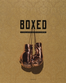 Boxed: A Visual History and the Art of Boxing