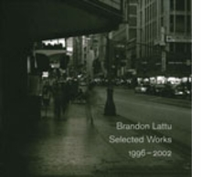 Brandon Lattu: Selected Works 1996-2002