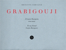 Brigitte Cornand: Grabigouji, to My Friend Louise Bourgeois