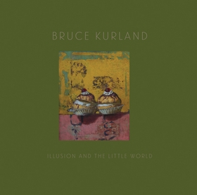 Bruce Kurland: Illusion and the Little World