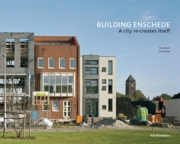 Building Enschede: A City Re-Creates Itself