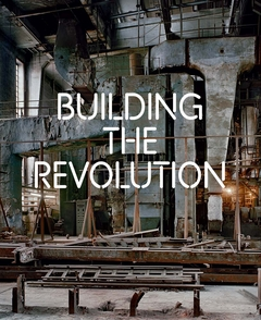 Building the Revolution: Soviet Art and Architecture 1915-1935