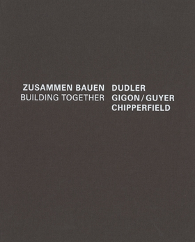 Building Together: Chipperfield Dudler, Gigon/Guyer