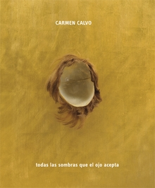 Carmen Calvo: All the Shadows the Eye Can Take