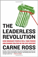 Carne Ross: The Leaderless Revolution: How Ordinary People Will Take Power and Change Politics in the 21st Century