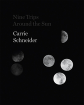 Carrie Schneider: Nine Trips around the Sun