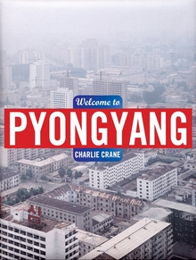 Charlie Crane: Welcome to Pyongyang
