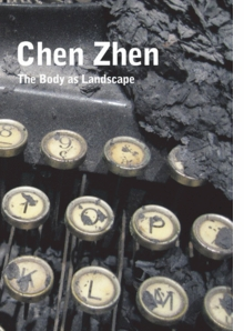 Chen Zhen: The Body as a Landscape