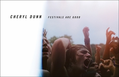 Cheryl Dunn: Festivals Are Good