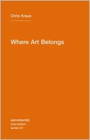 Chris Kraus: Where Art Belongs