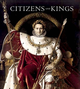 Citizens and Kings: Portraits in the Age of Revolution 1760 - 1830