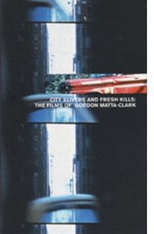 City Slivers And Fresh Kills: The Films Of Gordon Matta-Clark