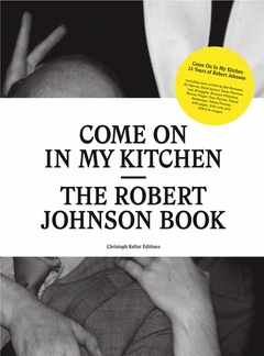 come on in my kitchen the robert johnson book artbook d a p 2012 catalog jrp ringier. Black Bedroom Furniture Sets. Home Design Ideas