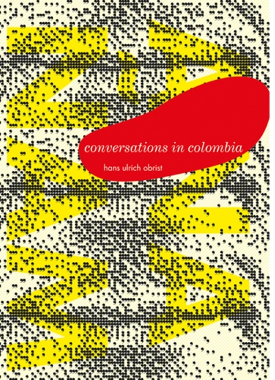 Conversations in Colombia: Hans Ulrich Obrist Interviews Miguel �ngel Rojas and Mar�a Fernanda Cardoso