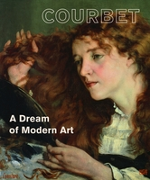Courbet: A Dream of Modern Art