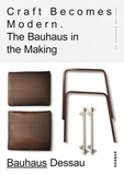 Craft Becomes Modern: The Bauhaus in the Making