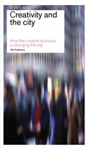 Creativity and the City: How the Creative Economy is Changing the City