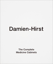 Damien Hirst: The Complete Medicine Cabinets
