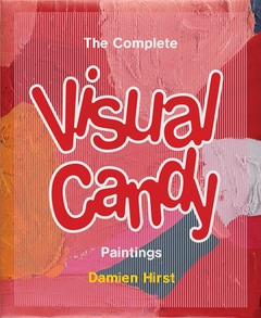 Damien Hirst: The Complete Visual Candy Paintings