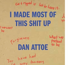 Dan Attoe: I Made Most of This Shit Up