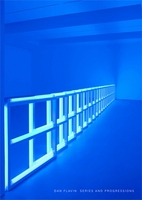 Dan Flavin: Series and Progressions