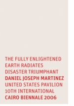 Daniel Joseph Martinez: The Fully Enlightened Earth Radiates Disaster Triumphant